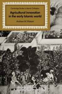 Agricultural Innovation in the Early Islamic World: The Diffusion of Crops and Farming Techniques, 700-1100 (Cambridge Studies in Islamic Civilization)