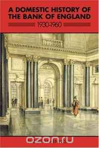 A Domestic History of the Bank of England, 1930-1960