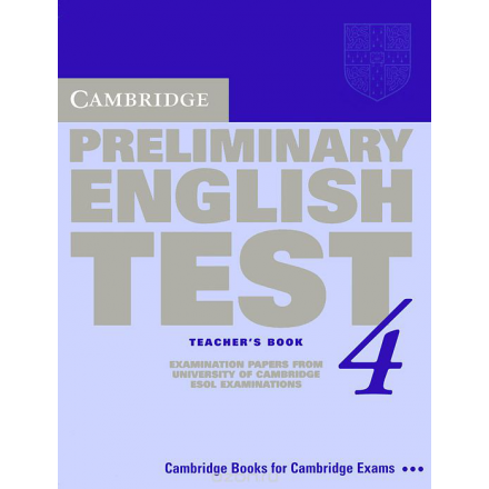Cambridge Preliminary English Test 4 Teacher's Book: Examination Papers from the University of Cambridge ESOL Examinations (PET Practice Tests)