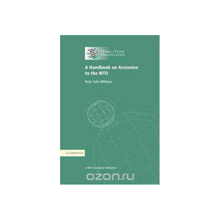 A Handbook on Accession to the WTO: A WTO Secretariat Publication (World Trade Organization)