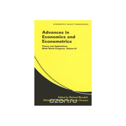 Advances in Economics and Econometrics: Theory and Applications, Ninth World Congress: Vol. 3 (Econometric Society Monographs): Theory and Applications, ... Congress: 3 (Econometric Society Monographs)